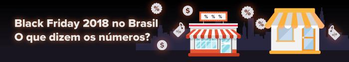 Black Friday 2018 no Brasil. O que dizem os números?