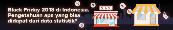 Black Friday 2018 di Indonesia. Pengetahuan apa yang bisa didapat dari data statistik?