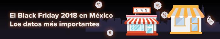 El Black Friday 2018 en México. Los datos más importantes.