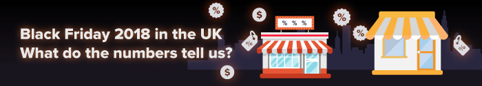 Black Friday 2018 in the United Kingdom. What do the numbers tell us?